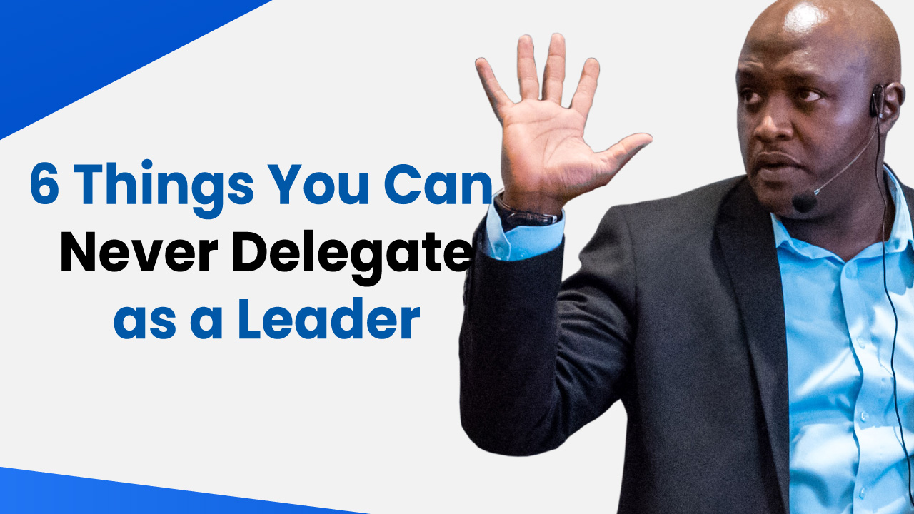 6 Key Functions that a Leader Can Never Delegate